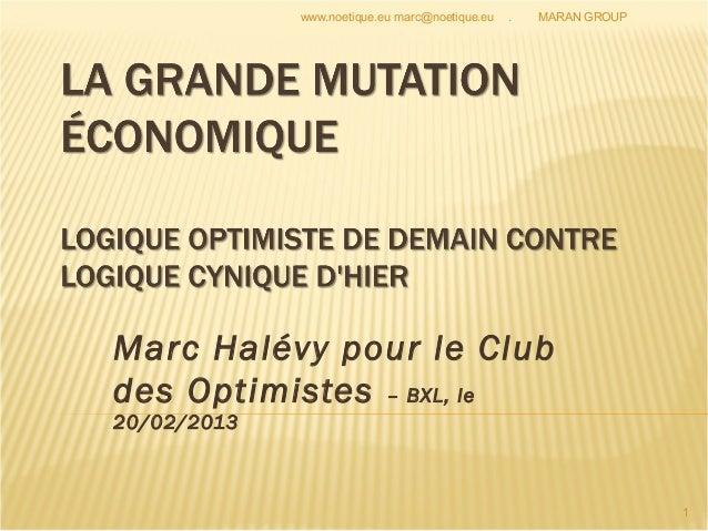www.noetique.eu marc@noetique.eu   .   MARAN GROUPMarc Halévy pour le Clubdes Optimistes – BXL, le20/02/2013              ...