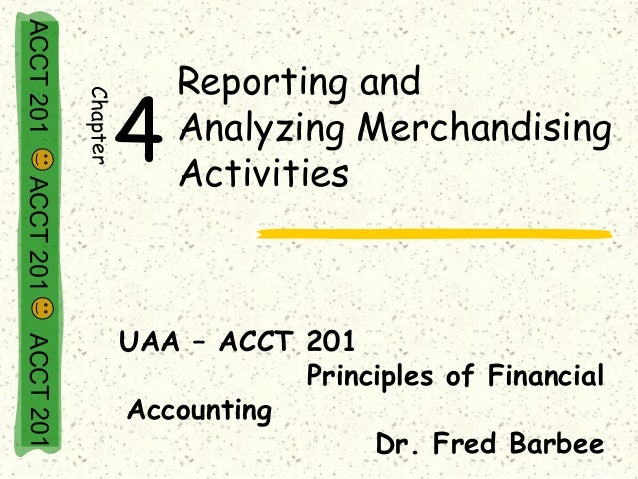 ACCT 201                         Reporting and                 4           Chapter                         Analyzing Merch...