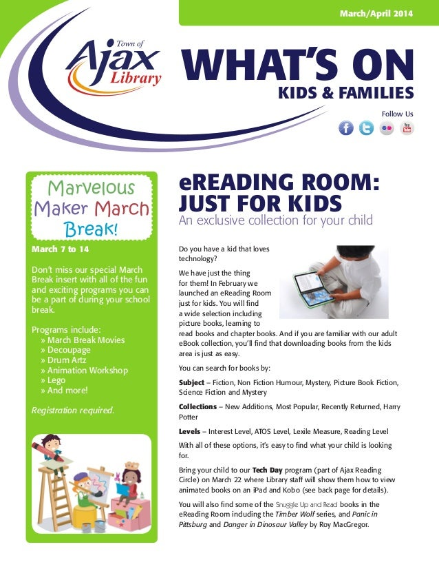 March/April 2014  WHAT'S ON Kids & Families Follow Us  Marvelous Maker March Break! March 7 to 14 Don't miss our special M...