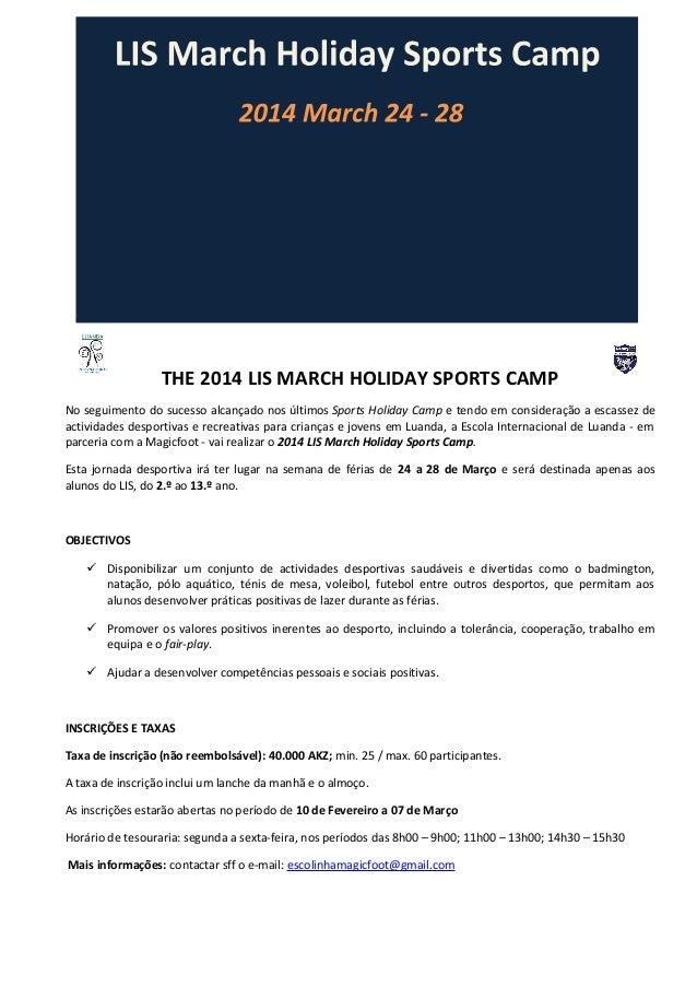 THE 2014 LIS MARCH HOLIDAY SPORTS CAMP No seguimento do sucesso alcançado nos últimos Sports Holiday Camp e tendo em consi...