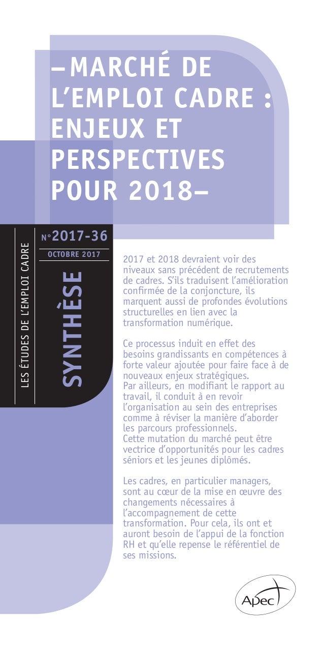 –MARCHÉ DE L'EMPLOI CADRE : ENJEUX ET PERSPECTIVES POUR 2018– LESÉTUDESDEL'EMPLOICADRE SYNTHÈSE OCTOBRE 2017 2017 et 2018 ...