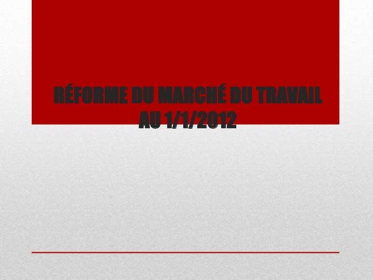RÉFORME DU MARCHÉ DU TRAVAIL         AU 1/1/2012