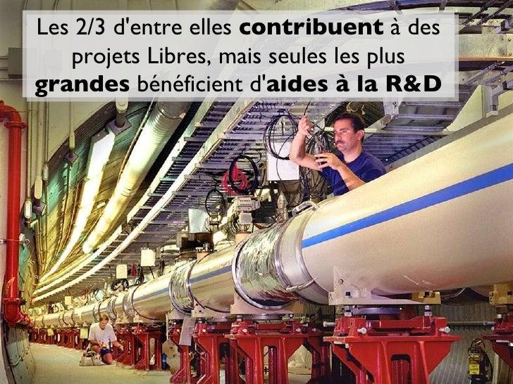 Les 2/3 d'entre elles  contribuent  à des projets Libres, mais seules les plus  grandes  bénéficient d' aides à la R&D