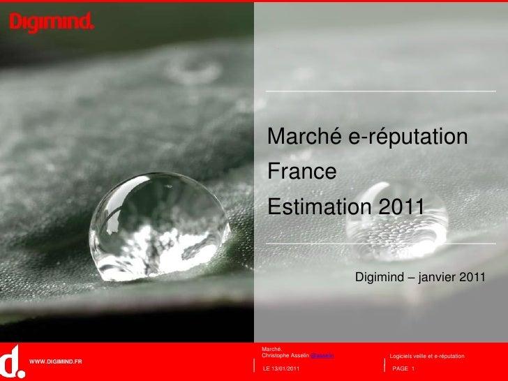 LE 13/01/2011<br />PAGE  1<br />Marché e-réputationFranceEstimation 2011 <br />Digimind – janvier 2011<br />