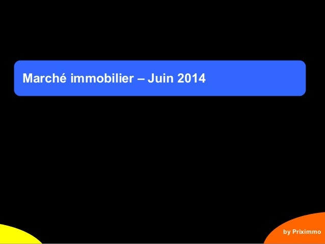 1 Marché immobilier – Juin 2014 by Priximmo