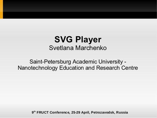 SVG Player              Svetlana Marchenko    Saint-Petersburg Academic University -Nanotechnology Education and Research ...