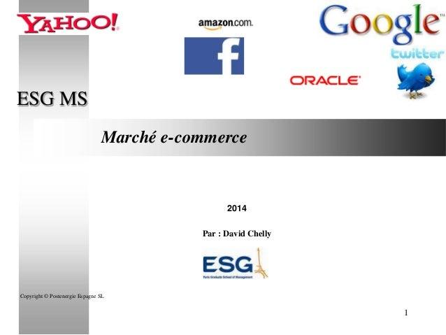 ESG MS Marché e-commerce  2014 Par : David Chelly  Copyright © Postenergie Espagne SL  1