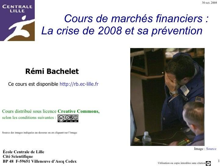 Cours de marchés financiers : La crise de 2008 et sa prévention  Image :  Source École Centrale de Lille Cité Scientifique...