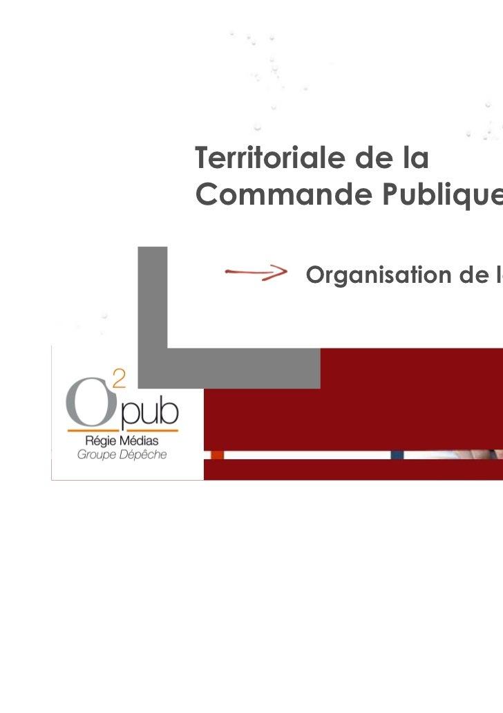 Territoriale de laCommande Publique      Organisation de la Publicité                             Mai 2011