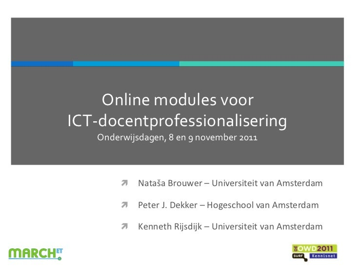 Online modules voorICT-docentprofessionalisering   Onderwijsdagen, 8 en 9 november 2011           Nataša Brouwer – Univer...