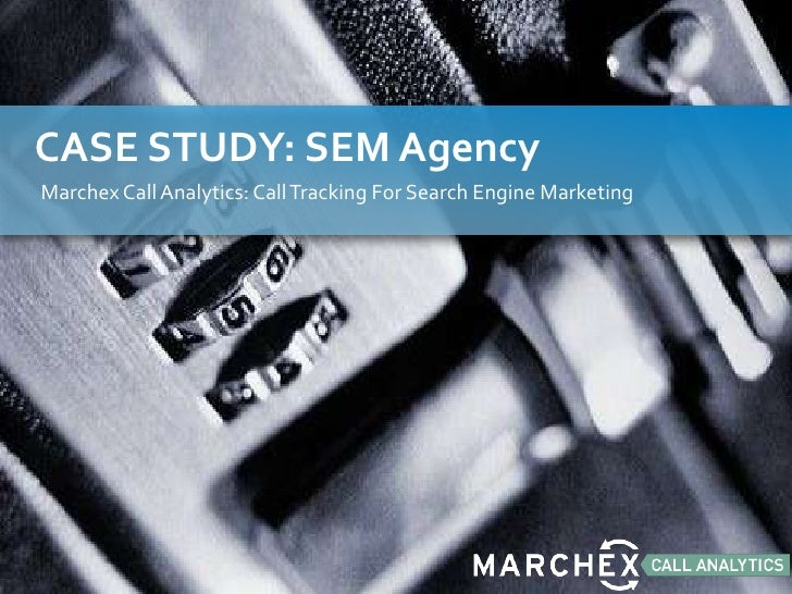 CASE STUDY: SEM Agency<br />Marchex Call Analytics: Call Tracking For Search Engine Marketing<br />