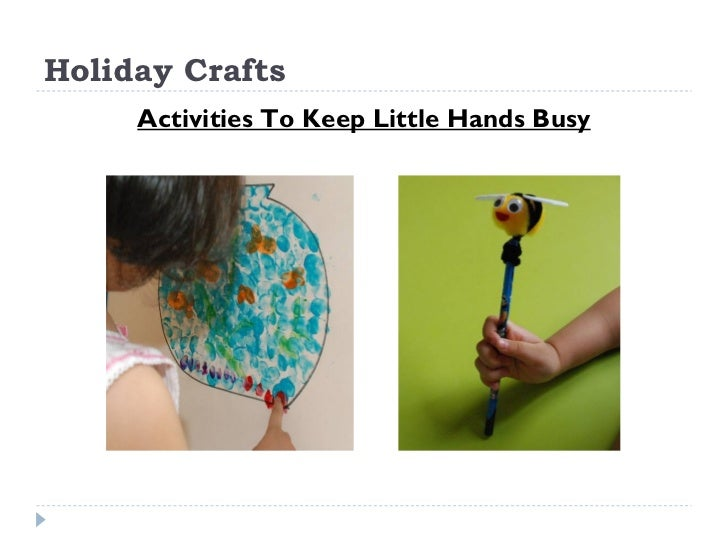 Holiday Crafts  <ul><li>Activities To Keep Little Hands Busy </li></ul>