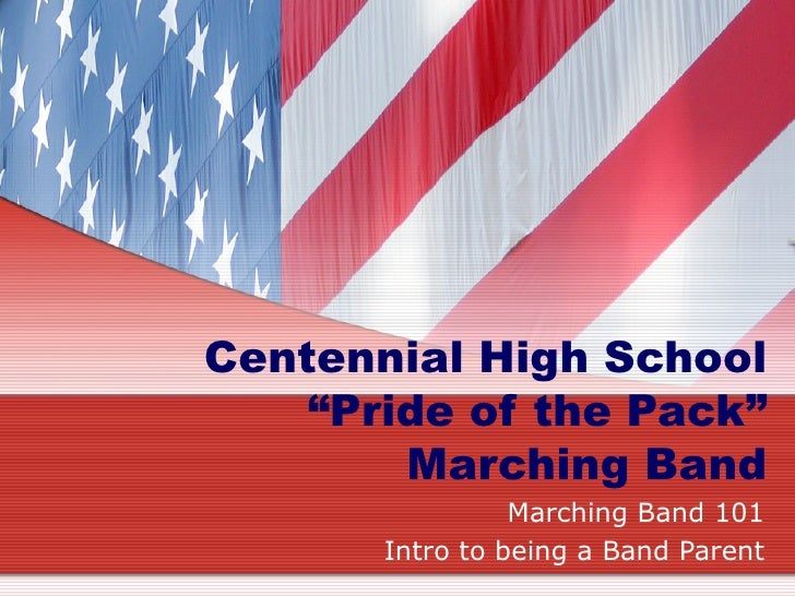 """Centennial High School """"Pride of the Pack"""" Marching Band Marching Band 101 Intro to being a Band Parent"""