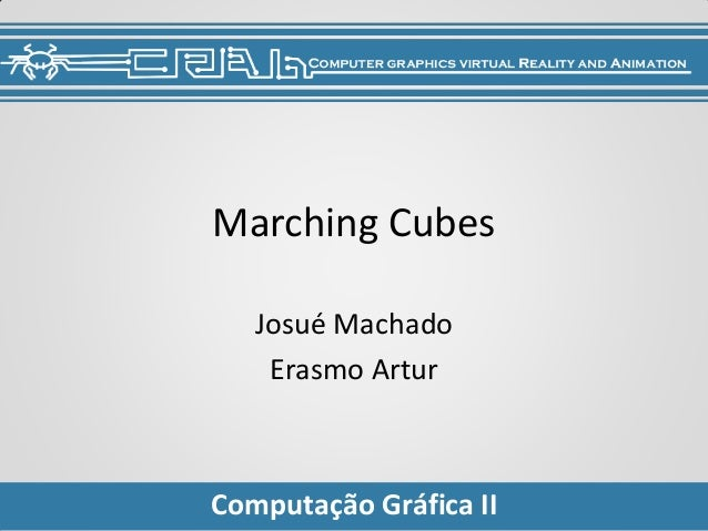 Marching Cubes   Josué Machado    Erasmo ArturComputação Gráfica II