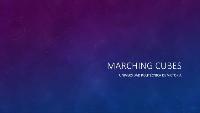 MARCHING CUBES UNIVERSIDAD POLITÉCNICA DE VICTORIA