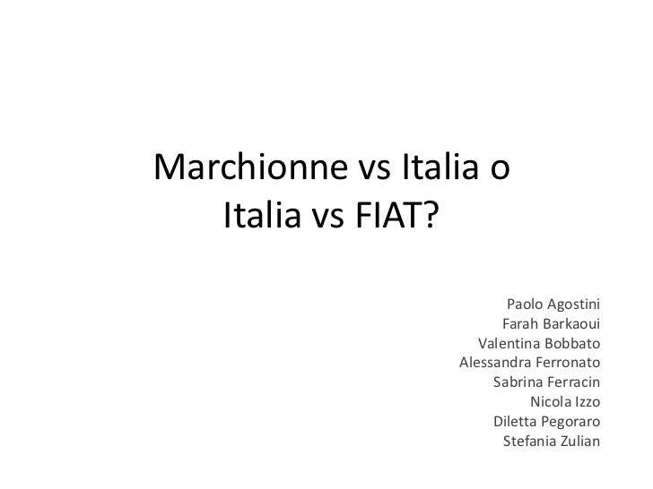 Marchionne vs Italia o   Italia vs FIAT?                         Paolo Agostini                        Farah Barkaoui     ...