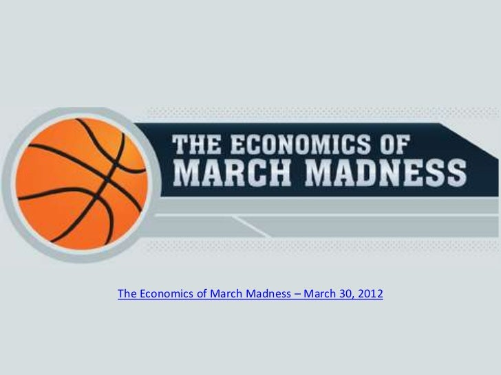 The Economics of March Madness – March 30, 2012