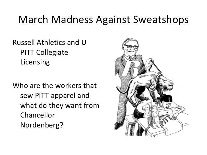 March Madness Against Sweatshops <ul><li>Russell Athletics and U PITT Collegiate Licensing  </li></ul><ul><li>Who are the ...