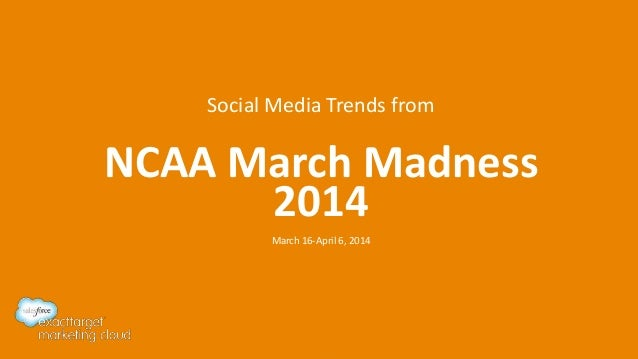 Social Media Trends from NCAA March Madness 2014 March 16-April 6, 2014