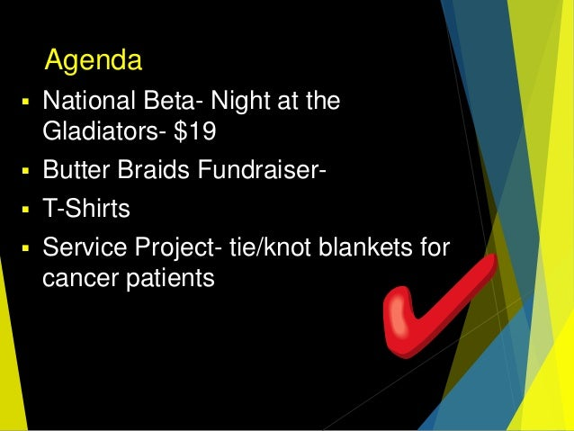 Agenda  National Beta- Night at the Gladiators- $19  Butter Braids Fundraiser-  T-Shirts  Service Project- tie/knot bl...