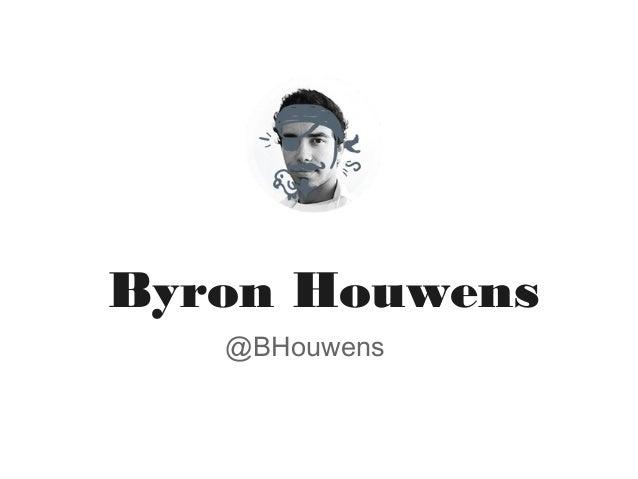 Byron Houwens @BHouwens