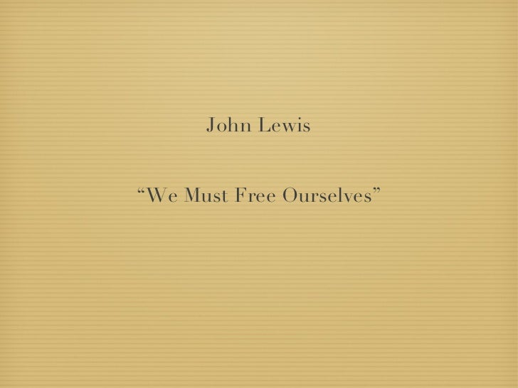 """John Lewis """" We Must Free Ourselves"""""""