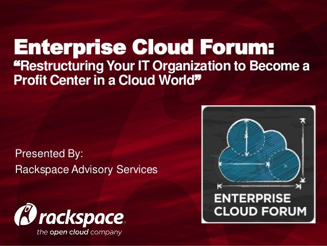 Enterprise Open Cloud Forum: Restructuring IT For Profit in a Cloud World