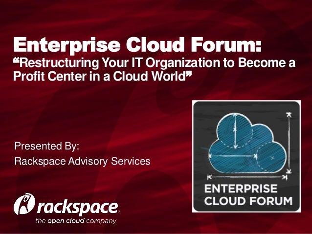 Enterprise Open Cloud Forum: Restructuring IT For Profit in a Cloud World
