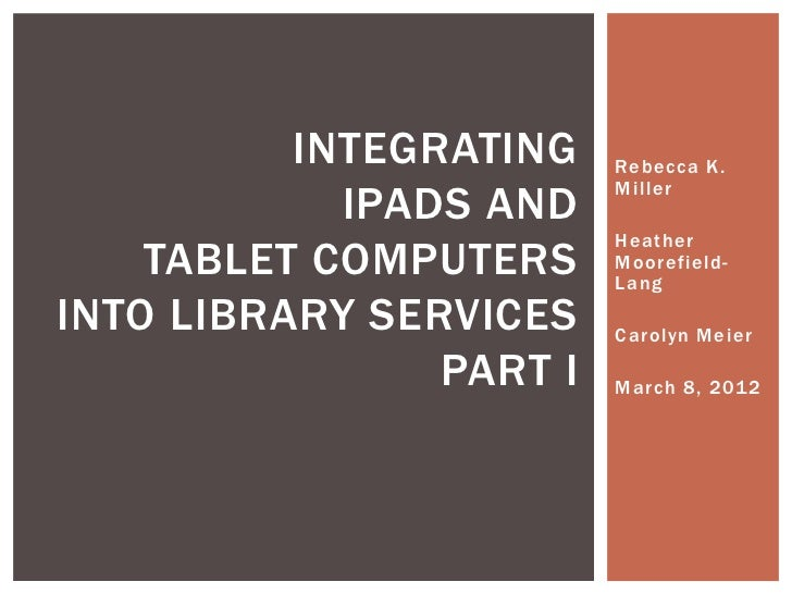 INTEGRATING    Rebecca K.                         Miller            IPADS AND                         Heather    TABLET CO...