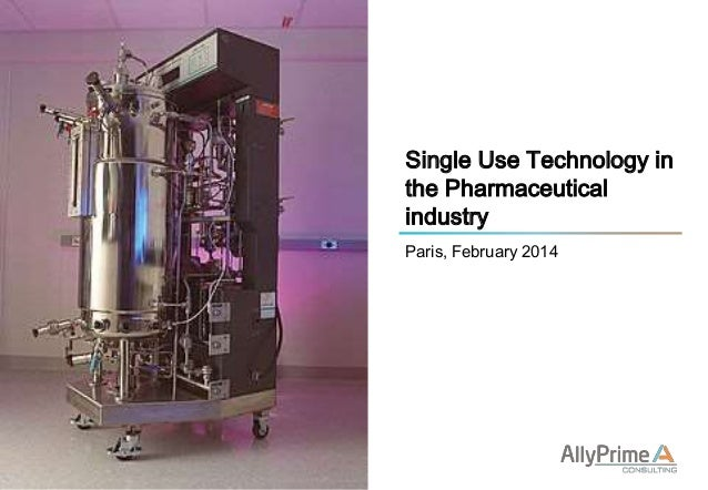 Single Use Technology in the Pharmaceutical industry Paris, February 2014