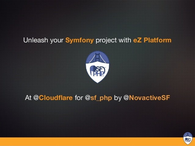 Unleash your Symfony project with eZ Platform At @Cloudflare for @sf_php by @NovactiveSF