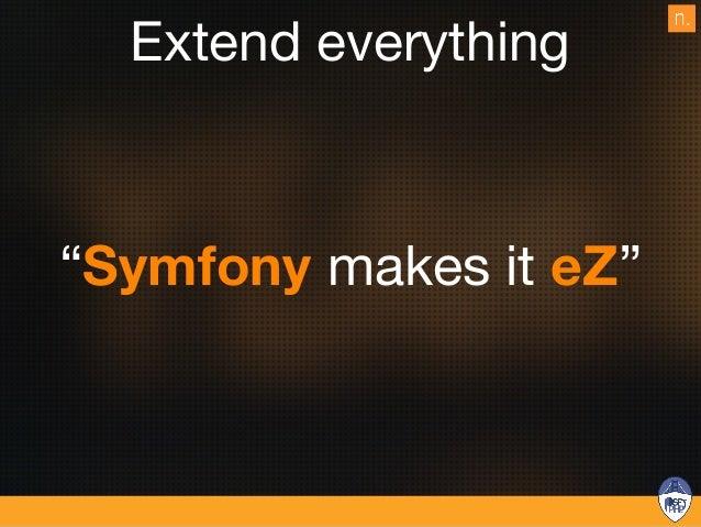 eZ Community ๏ > 50 000 referenced developers  ๏ 300 000 declared installations  ๏ > 600 Enterprise Edition actives  ๏ Sla...