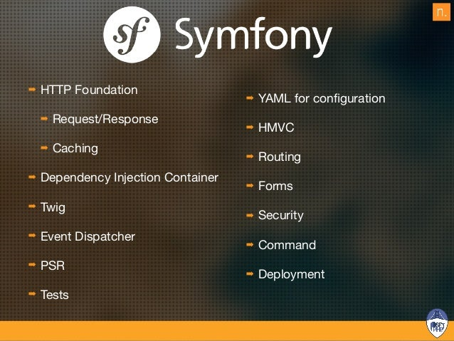 How about features? A framework does not provide any! « Symfony is a set of PHP Components, a Web Application framework, a...