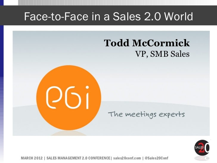 Face-to-Face in a Sales 2.0 World                                          Todd McCormick                                 ...