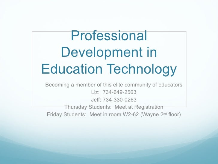 Professional Development in Education Technology Becoming a member of this elite community of educators Liz:  734-649-2563...