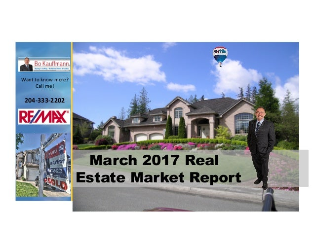 Wanttoknowmore? Callme! 204-333-2202 March 2017 Real Estate Market Report