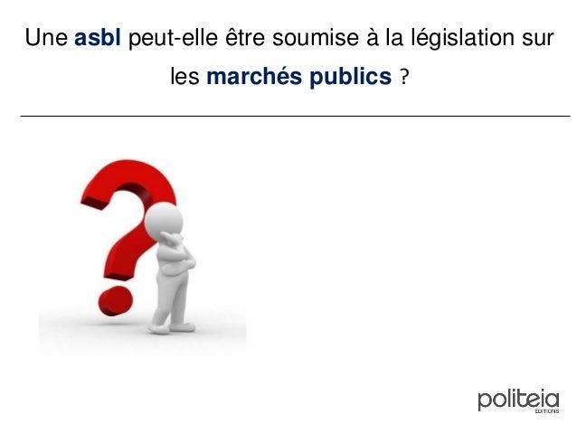 Une asbl peut-elle être soumise à la législation sur les marchés publics ?