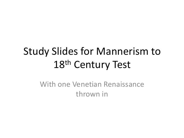 Study Slides for Mannerism to      18th Century Test   With one Venetian Renaissance             thrown in