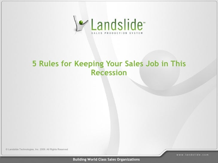 5 Rules for Keeping Your Sales Job in This Recession © Landslide Technologies, Inc. 2009. All Rights Reserved