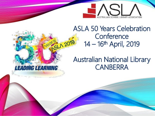 ASLA 50 Years Celebration Conference 14 – 16th April, 2019 Australian National Library CANBERRA