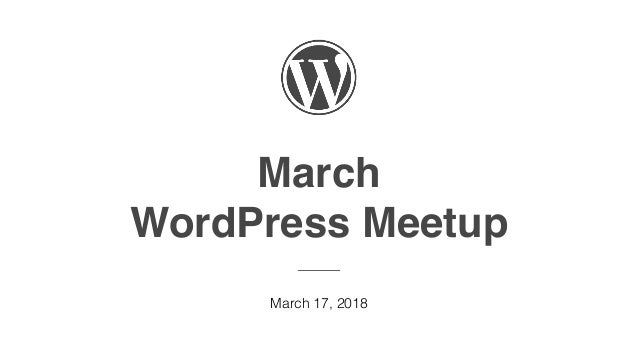 March WordPress Meetup ——— March 17, 2018