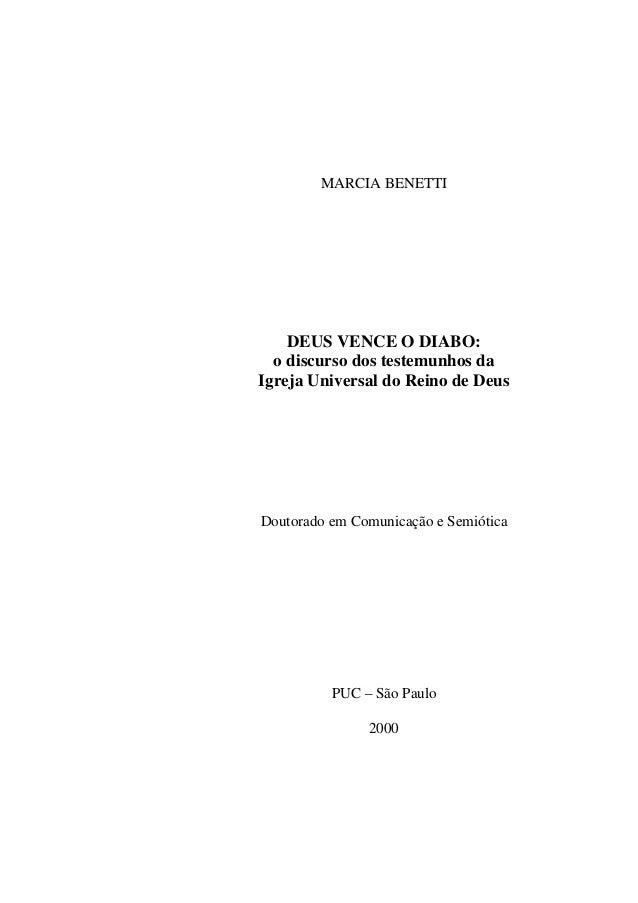 MARCIA BENETTI DEUS VENCE O DIABO: o discurso dos testemunhos da Igreja Universal do Reino de Deus Doutorado em Comunicaçã...