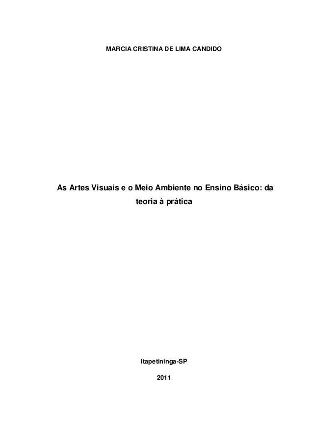 MARCIA CRISTINA DE LIMA CANDIDOAs Artes Visuais e o Meio Ambiente no Ensino Básico: da                    teoria à prática...