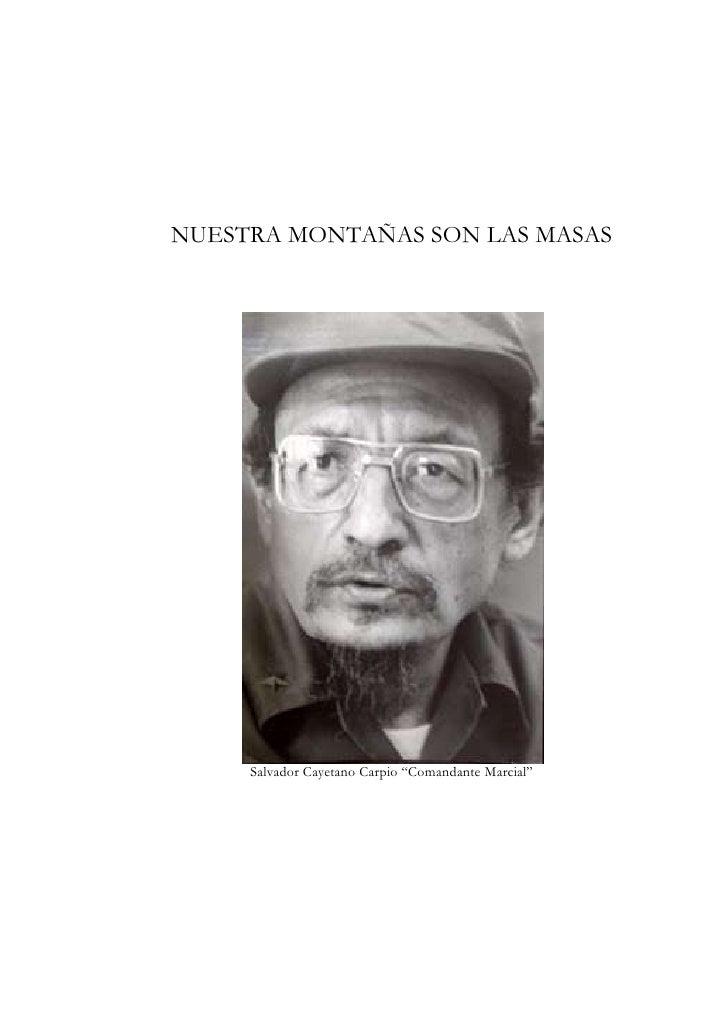 """NUESTRA MONTAÑAS SON LAS MASAS     Salvador Cayetano Carpio """"Comandante Marcial"""""""