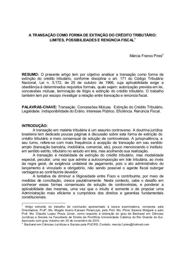 A TRANSAÇÃO COMO FORMA DE EXTINÇÃO DO CRÉDITO TRIBUTÁRIO: LIMITES, POSSIBILIDADES E RENÚNCIA FISCAL1 Márcia Franco Pires2 ...