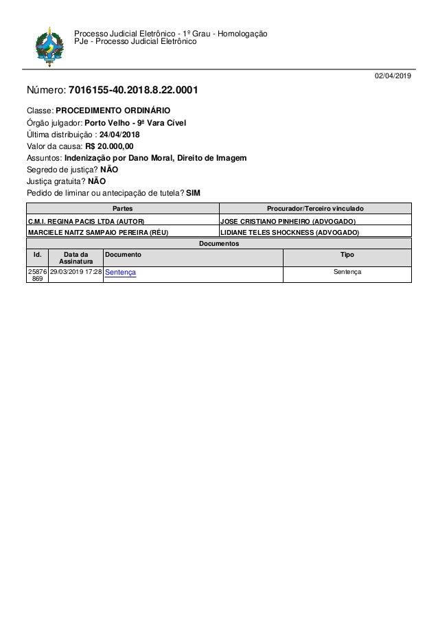 02/04/2019 Número: 7016155-40.2018.8.22.0001 Classe: PROCEDIMENTO ORDINÁRIO Órgão julgador: Porto Velho - 9ª Vara Cível Úl...