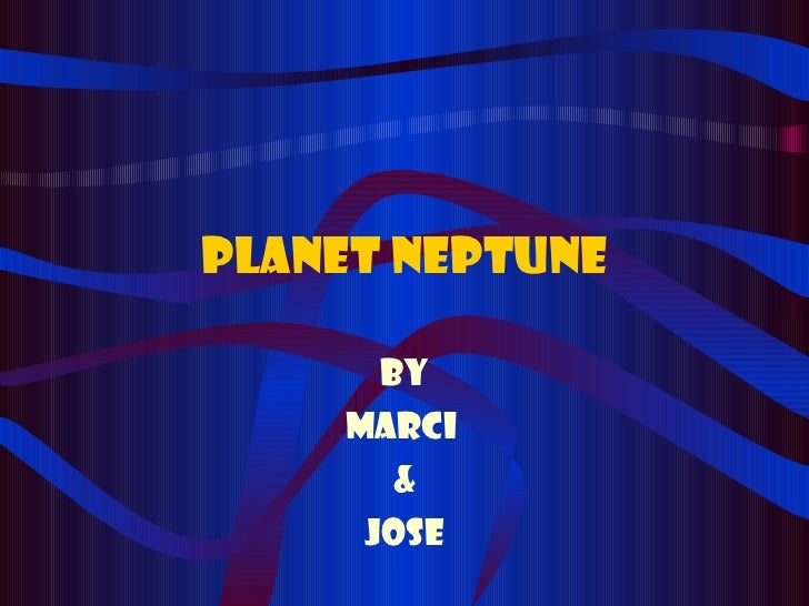 Planet Neptune By Marci  & Jose