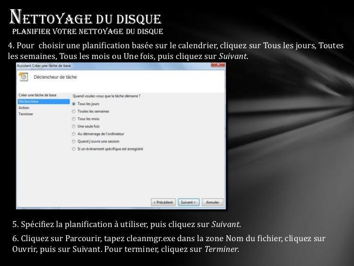 Nettoyage du disque Planifier votre nettoyage du disque4. Pour choisir une planification basée sur le calendrier, cliquez ...