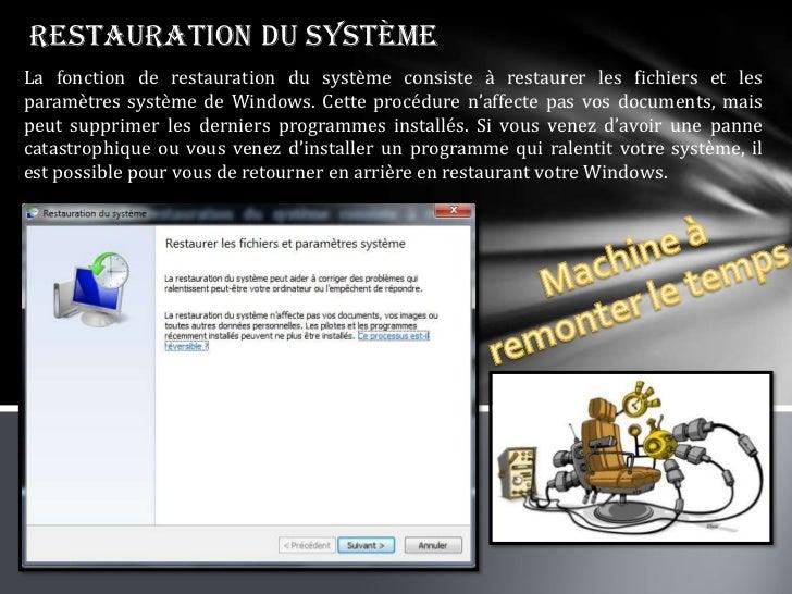 Restauration du systèmeLa fonction de restauration du système consiste à restaurer les fichiers et lesparamètres système d...