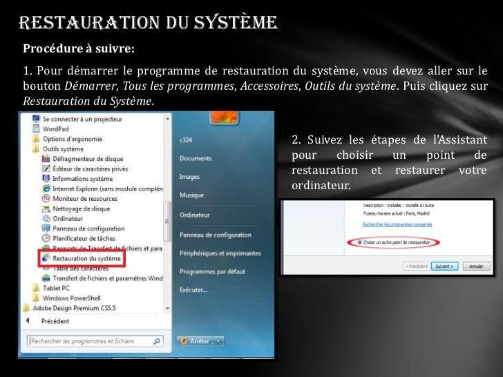Restauration du systèmeProcédure à suivre:1. Pour démarrer le programme de restauration du système, vous devez aller sur l...